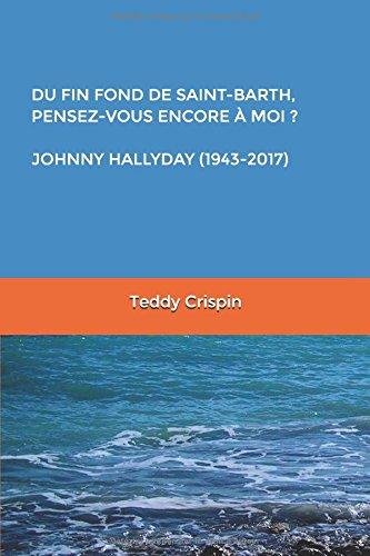 « DU FIN FOND DE SAINT-BARTH,  PENSEZ-VOUS ENCORE À MOI ? »  JOHNNY HALLYDAY (1943-2017) (French Edition)