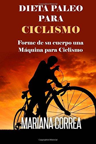 Descargar Libro Dieta Paleo Para Ciclismo: Forme De Su Cuerpo Una Maquina Para Ciclismo Mariana Correa