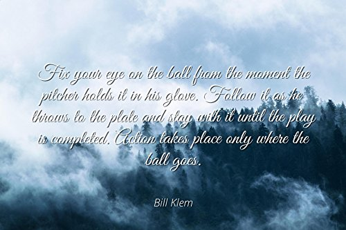 Bill Klem - Famous Quotes Laminated Poster Print 24X20 - Fix Your Eye On The Ball From The Moment The Pitcher Holds It In His Glove. Follow It As He Throws To The Plate And Stay With It Until The Pla