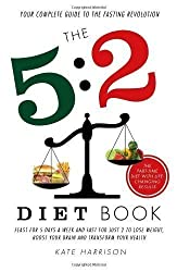 The 5:2 Diet Book: Feast for 5 Days a Week and Fast for 2 to Lose Weight, Boost Your Brain and Transform Your Health by Harrison, Kate on 14/02/2013 unknown edition