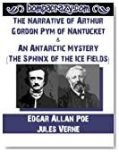 The Narrative of Arthur Gordon Pym of Nantucket & An Antarctic Mystery (The Sphinx of the Ice Fields)