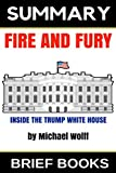 img - for Summary: Fire and Fury: Inside the Trump White House by Michael Wolff book / textbook / text book