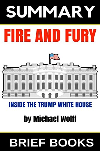 Summary: Fire and Fury: Inside the Trump White House by Michael Wolff