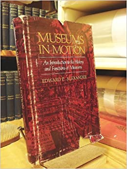 Museums in Motion: An Introduction to the History and Functions O F Museums by Edward Porter Alexander (1978-06-24)