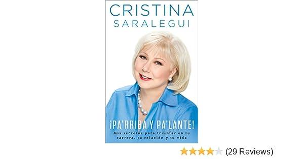 Amazon.com: ¡Parriba y palante!: Mis secretos para triunfar en tu carrera, tu relación y tu vida (Spanish Edition) eBook: Cristina Saralegui: Kindle Store