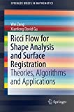 Ricci Flow for Shape Analysis and Surface Registration, Wei Zeng and Xianfeng David Gu, 1461487803