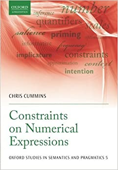 Book Constraints on Numerical Expressions (Oxford Studies in Semantics and Pragmatics) by Chris Cummins (2015-03-29)