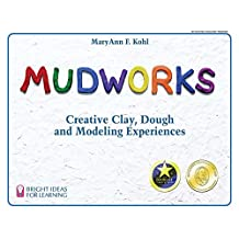 Mudworks: Creative Clay, Dough, and Modeling Experiences (Bright Ideas for Learning Book 2)