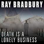 Death Is a Lonely Business | Ray Bradbury