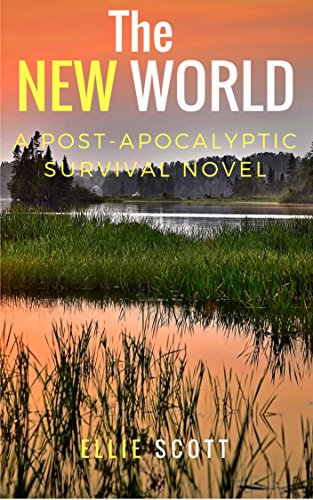 The New World: A Post-Apocalyptic Dystopian Survival Novel by [Scott, Ellie]