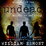 Elements of the Undead : Books One - Three | William Esmont