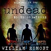 Elements of the Undead : Books One - Three | William Esmont