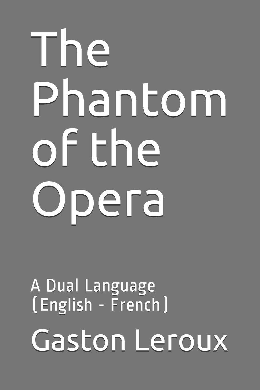 The Phantom of the Opera: A Dual Language English - French: Amazon.es: Leroux, Gaston, Teixeira de Mattos, Alexander: Libros en idiomas extranjeros