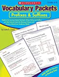 Vocabulary Packets: Prefixes & Suffixes: Ready-to-Go Learning Packets That Teach 50 Key Prefixes and Suffixes and Help Students Unlock the Meaning of Dozens and Dozens of Must-Know Vocabulary Words