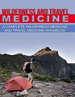 Wilderness and Travel Medicine: A Complete Wilderness Medicine and Travel Medicine Handbook (Escape, Evasion and Survival 1) by [Fury, Sam]