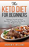 Keto: The Keto Diet for Beginners: Challenge Yourself and Start Your Ideal 7-day Keto Diet Plan To Lose Weight in 21 Days