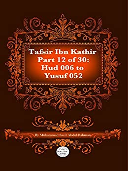 The Quran With Tafsir Ibn Kathir Part 12 of 30: Hud 006 To Yusuf 052 by [Abdul-Rahman, Muhammad]
