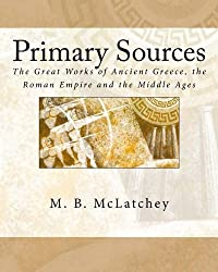 Primary Sources: The Great Works of Ancient Greece, the Roman Empire and the Middle Ages