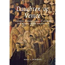 Daughter of Venice: Caterina Corner, Queen of Cyprus and Woman of the Renaissance