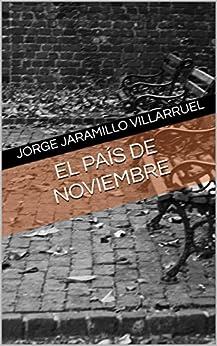 El país de noviembre: Cuentos fantásticos de [Villarruel, Jorge Jaramillo]