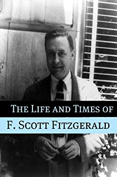 """the life and times of f. scott fitzgerald essay In a letter written on may 15, 1934 by f scott fitzgerald to maxwell e perkins,   would """"injure the possibilities of a reminiscent book at some later time"""" (kuehl  277)  fitzgerald's nonfiction essays and their merits in addition to those of his   throughout fitzgerald's life, the nonfiction provided a medium through which he."""