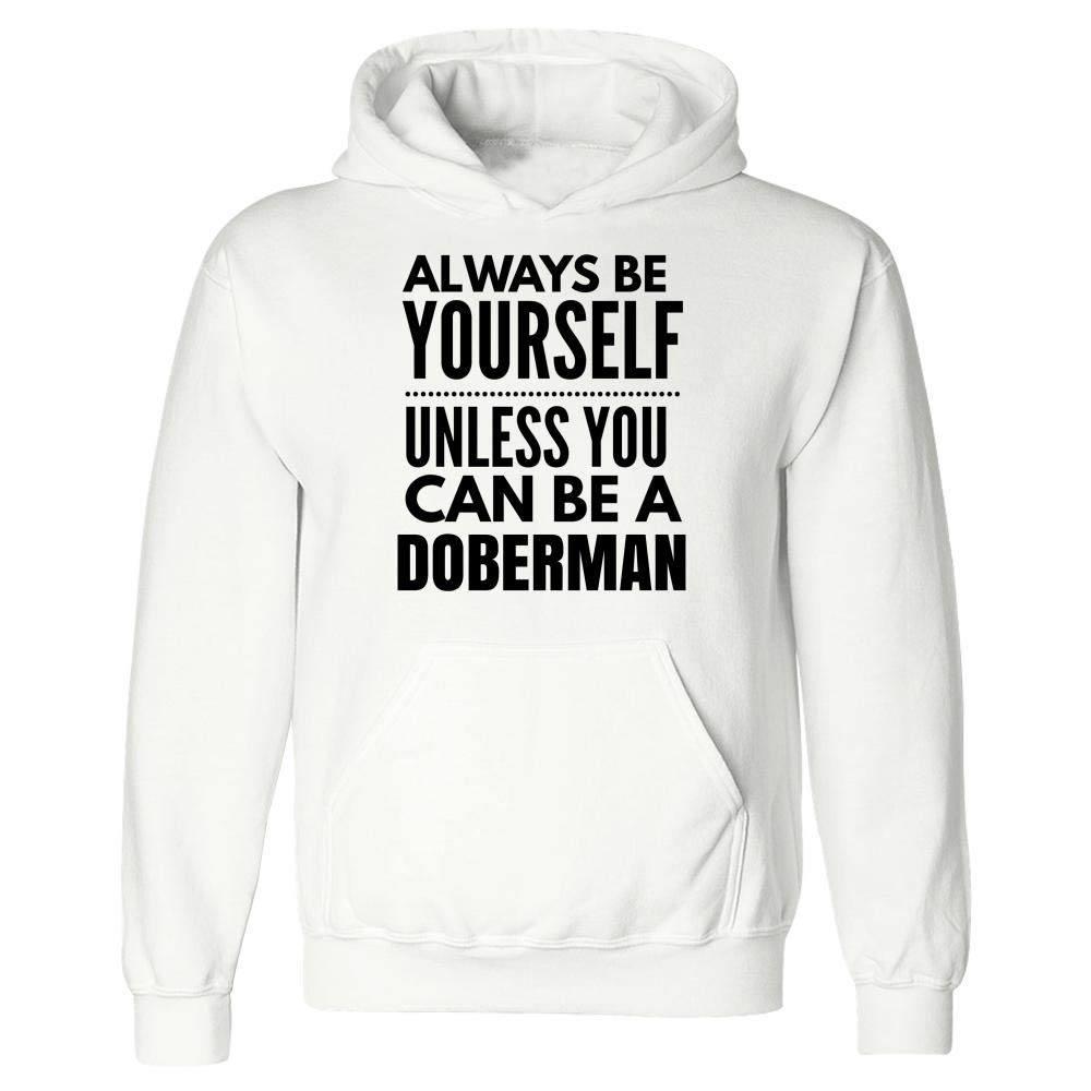 Stuch Strength Funny Doberman Design Be Yourself Unless You Can Be - Dog Canine Puppy - Hoodie White