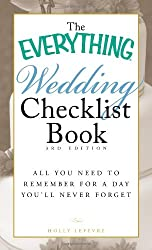 The Everything Wedding Checklist Book: All You Need to Remember for a Day You'll Never Forget (Everything (Weddings))