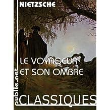 Le voyageur et son ombre: «dédié aux esprits libres» (Nos Classiques)