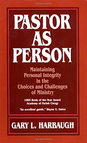 Pastor As Person:  Maintaining Personal Integrity in the Choices and Challenges of Ministry