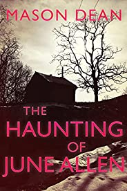 The Haunting of June Allen: A Riveting Haunted House Mystery