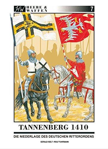 Tannenberg 1410: Die Niederlage des Deutschen Ritterordens (Heere & Waffen)