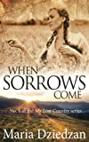 When Sorrows Come (My Lost Country Vol 1)