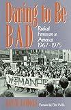 Daring to Be Bad: Radical Feminism in America, 1967-75