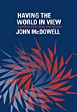 Having the World in View: Essays on Kant, Hegel, and Sellars, John McDowell, 0674031652
