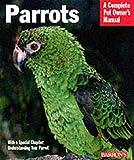 Parrots (Complete Pet Owner's Manual)