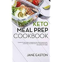 Keto Meal Prep Cookbook: Complete Meal Prep Cookbook for the Ketogenic Diet; 30 Day Meal Planner with Full Nutrition Facts Including Net Carbs