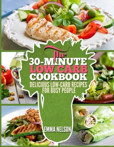 Download The 30-Minute Low Carb Cookbook: Delicious Low-Carb Recipes for Busy People pdf epub