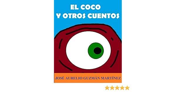 El Coco y otros cuentos (Spanish Edition) - Kindle edition by José Aurelio Guzmán Martínez, José Aurelio Guzmán Martínez.