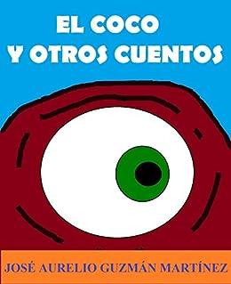 El Coco y otros cuentos (Spanish Edition) by [Martínez, José Aurelio Guzmán