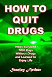 img - for How To Quit Drugs: How I Survived 1000 Days Without Drugs and Learned to Enjoy Life (Festival Addict) (Volume 1) book / textbook / text book