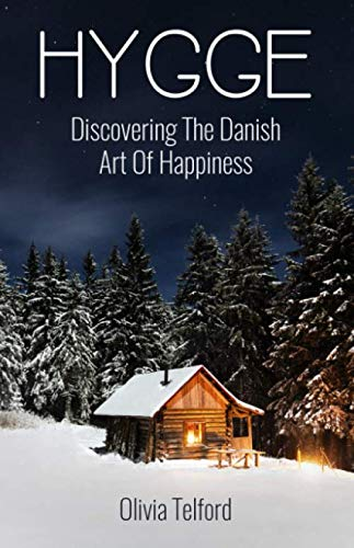 Hygge: Discovering The Danish Art Of Happiness -- How To Live Cozily And Enjoy Life's Simple Pleasures by CreateSpace Independent Publishing Platform