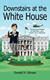 img - for Downstairs at the White House: A teenager, an Oval Office, and a ringside seat to Watergate. book / textbook / text book