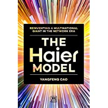The Haier Model: Reinventing a Multinational Giant in the Network Era
