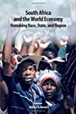 South Africa and the World Economy : Remaking Race, State, and Region, Martin, William G., 1580464319