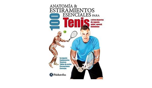 Amazon.com: Anatomía & 100 estiramientos para tenis (Deportes nº 21) (Spanish Edition) eBook: Guillermo Seijas Albir: Kindle Store