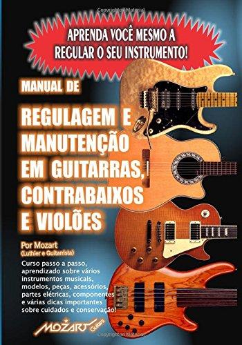 Manual de Regulagem em Guitarras, Contrabaixos e Violes: Aprenda voc mesmo a regular o seu instrumento! (Portuguese Edition)