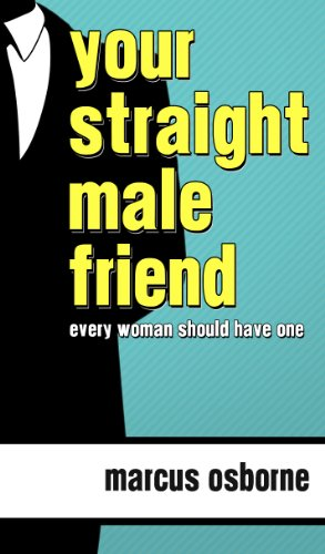Your Straight Male Friend : Every Women Should Have One!