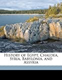 History of Egypt, Chaldea, Syria, Babylonia, and Assyri, Gaston Maspero and A. H. Sayce, 1172279446