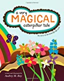 A Very Magical Caterpillar Tale, Audrey Roy, 1453714081