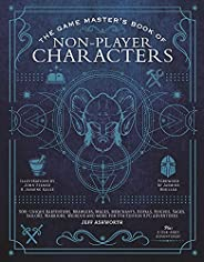 The Game Master's Book of Non-Player Characters: 500+ Unique Bartenders, Brawlers, Mages, Merchants, Royal